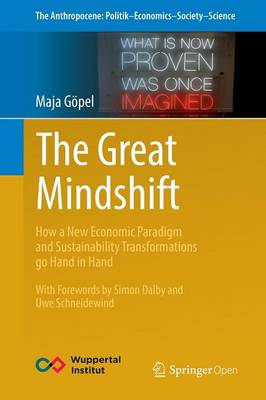 The Great Mindshift: How a New Economic Paradigm and Sustainability Transformations go Hand in Hand - The Anthropocene: Politik-Economics-Society-Science 2 (Paperback)