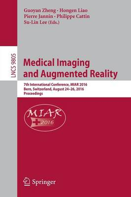 Medical Imaging and Augmented Reality: 7th International Conference, MIAR 2016, Bern, Switzerland, August 24-26, 2016, Proceedings - Lecture Notes in Computer Science 9805 (Paperback)
