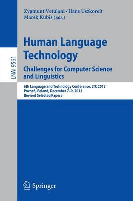 Human Language Technology. Challenges for Computer Science and Linguistics: 6th Language and Technology Conference, LTC 2013, Poznan, Poland, December 7-9, 2013. Revised Selected Papers - Lecture Notes in Computer Science 9561 (Paperback)