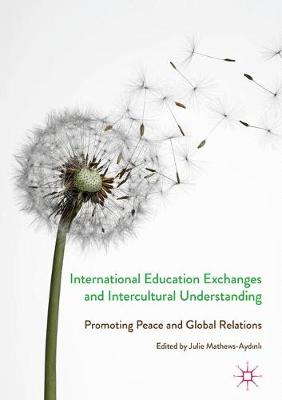 International Education Exchanges and Intercultural Understanding: Promoting Peace and Global Relations (Hardback)