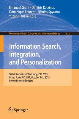 Information Search, Integration, and Personalization: 10th International Workshop, ISIP 2015, Grand Forks, ND, USA, October 1-2, 2015, Revised Selected Papers - Communications in Computer and Information Science 622 (Paperback)