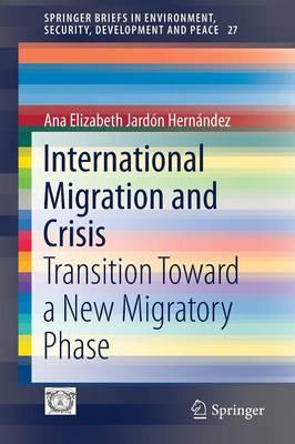 International Migration and Crisis: Transition Toward a New Migratory Phase - SpringerBriefs in Environment, Security, Development and Peace 27 (Paperback)