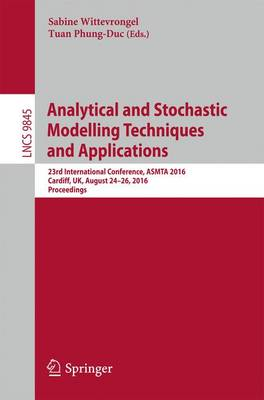 Analytical and Stochastic Modelling Techniques and Applications: 23rd International Conference, ASMTA 2016, Cardiff, UK, August 24-26, 2016, Proceedings - Programming and Software Engineering 9845 (Paperback)