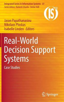 Real-World Decision Support Systems: Case Studies - Integrated Series in Information Systems 37 (Hardback)