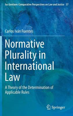 Normative Plurality in International Law: A Theory of the Determination of Applicable Rules - Ius Gentium: Comparative Perspectives on Law and Justice 57 (Hardback)