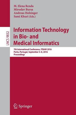 Information Technology in Bio- and Medical Informatics: 7th International Conference, ITBAM 2016, Porto, Portugal, September 5-8, 2016, Proceedings - Lecture Notes in Computer Science 9832 (Paperback)