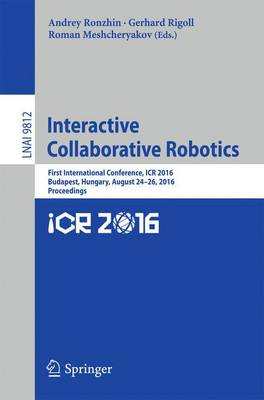 Interactive Collaborative Robotics: First International Conference, ICR 2016, Budapest, Hungary, August 24-26, 2016, Proceedings - Lecture Notes in Computer Science 9812 (Paperback)