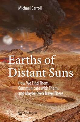 Earths of Distant Suns: How We Find Them, Communicate with Them, and Maybe Even Travel There (Paperback)