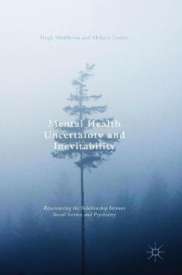 Mental Health Uncertainty and Inevitability: Rejuvenating the Relationship between Social Science and Psychiatry (Hardback)