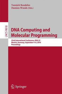 DNA Computing and Molecular Programming: 22nd International Conference, DNA 22, Munich, Germany, September 4-8, 2016. Proceedings - Lecture Notes in Computer Science 9818 (Paperback)