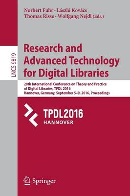 Research and Advanced Technology for Digital Libraries: 20th International Conference on Theory and Practice of Digital Libraries, TPDL 2016, Hannover, Germany, September 5-9, 2016, Proceedings - Lecture Notes in Computer Science 9819 (Paperback)