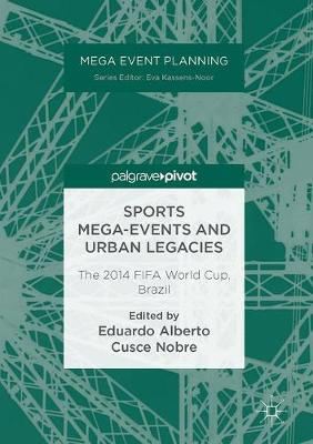 Sports Mega-Events and Urban Legacies: The 2014 FIFA World Cup, Brazil - Mega Event Planning (Hardback)