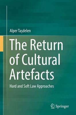 The Return of Cultural Artefacts: Hard and Soft Law Approaches (Hardback)