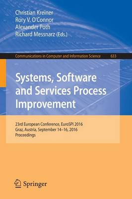 Systems, Software and Services Process Improvement: 23rd European Conference, EuroSPI 2016, Graz, Austria, September 14-16, 2016, Proceedings - Communications in Computer and Information Science 633 (Paperback)