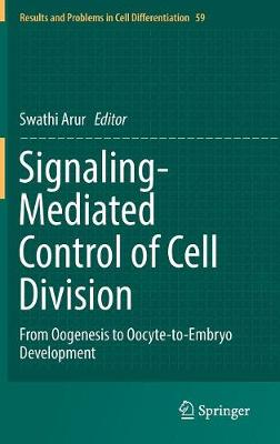 Signaling-Mediated Control of Cell Division: From Oogenesis to Oocyte-to-Embryo Development - Results and Problems in Cell Differentiation 59 (Hardback)
