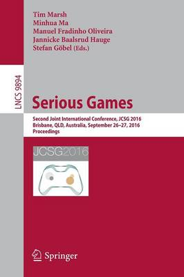 Serious Games: Second Joint International Conference, JCSG 2016, Brisbane, QLD, Australia, September 26-27, 2016, Proceedings - Lecture Notes in Computer Science 9894 (Paperback)