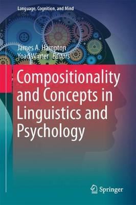 Compositionality and Concepts in Linguistics and Psychology - Language, Cognition, and Mind 3 (Hardback)
