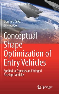 Conceptual Shape Optimization of Entry Vehicles: Applied to Capsules and Winged Fuselage Vehicles - Springer Aerospace Technology (Hardback)