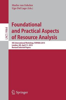 Foundational and Practical Aspects of Resource Analysis: 4th International Workshop, FOPARA 2015, London, UK, April 11, 2015. Revised Selected Papers - Lecture Notes in Computer Science 9964 (Paperback)