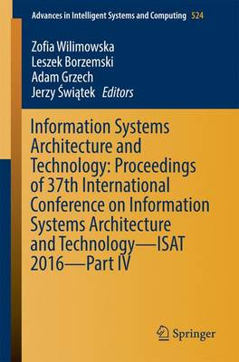 Information Systems Architecture and Technology: Proceedings of 37th International Conference on Information Systems Architecture and Technology - ISAT 2016 - Part IV - Advances in Intelligent Systems and Computing 524 (Paperback)