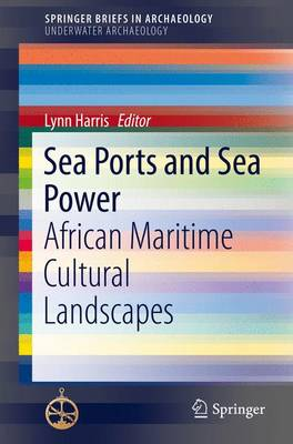 Sea Ports and Sea Power: African Maritime Cultural Landscapes - SpringerBriefs in Archaeology (Paperback)