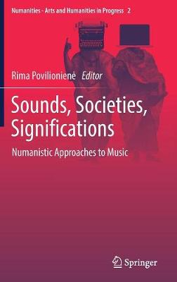 Sounds, Societies, Significations: Numanistic Approaches to Music - Numanities - Arts and Humanities in Progress 2 (Hardback)