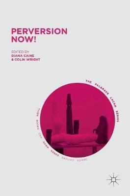 Perversion Now! - The Palgrave Lacan Series (Hardback)
