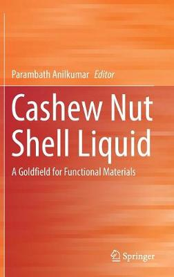 Cashew Nut Shell Liquid: A Goldfield for Functional Materials (Hardback)