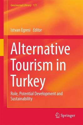 Alternative Tourism in Turkey: Role, Potential Development and Sustainability - GeoJournal Library 121 (Hardback)