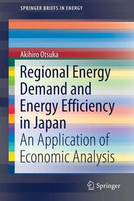 Regional Energy Demand and Energy Efficiency in Japan: An Application of Economic Analysis - SpringerBriefs in Energy (Paperback)