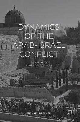 Dynamics of the Arab-Israel Conflict: Past and Present: Intellectual Odyssey II (Hardback)