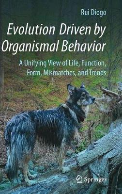 Evolution Driven by Organismal Behavior: A Unifying View of Life, Function, Form, Mismatches and Trends (Hardback)