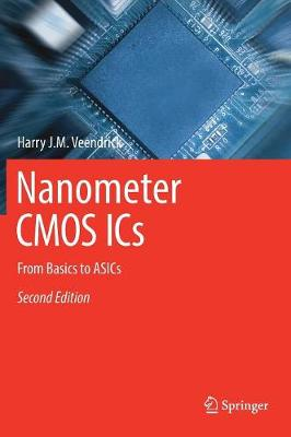 Nanometer CMOS ICs: From Basics to ASICs (Hardback)