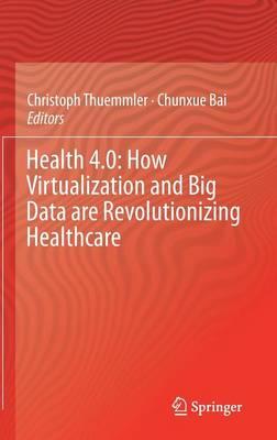 Health 4.0: How Virtualization and Big Data are Revolutionizing Healthcare (Hardback)