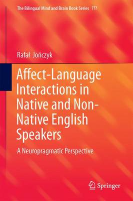 Affect-Language Interactions in Native and Non-Native English Speakers: A Neuropragmatic Perspective - The Bilingual Mind and Brain Book Series (Hardback)