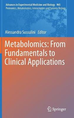 Metabolomics: From Fundamentals to Clinical Applications - Proteomics, Metabolomics, Interactomics and Systems Biology 965 (Hardback)