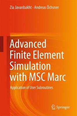 Advanced Finite Element Simulation with MSC Marc: Application of User Subroutines (Hardback)