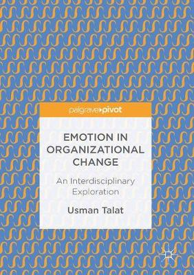 Emotion in Organizational Change: An Interdisciplinary Exploration (Hardback)