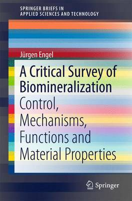 A Critical Survey of Biomineralization: Control, Mechanisms, Functions and Material Properties - SpringerBriefs in Applied Sciences and Technology (Paperback)
