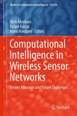Computational Intelligence in Wireless Sensor Networks: Recent Advances and Future Challenges - Studies in Computational Intelligence 676 (Hardback)
