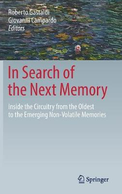 In Search of the Next Memory: Inside the Circuitry from the Oldest to the Emerging Non-Volatile Memories (Hardback)
