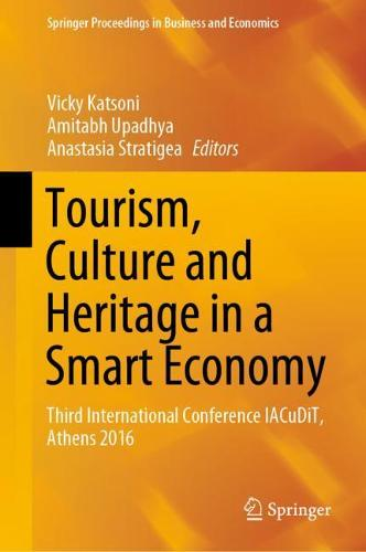 Tourism, Culture and Heritage in a Smart Economy: Third International Conference IACuDiT, Athens 2016 - Springer Proceedings in Business and Economics (Hardback)