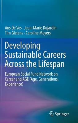 Developing Sustainable Careers Across the Lifespan: European Social Fund Network on 'Career and AGE (Age, Generations, Experience) (Hardback)