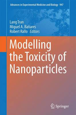 Modelling the Toxicity of Nanoparticles - Advances in Experimental Medicine and Biology 947 (Hardback)