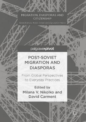 Post-Soviet Migration and Diasporas: From Global Perspectives to Everyday Practices - Migration, Diasporas and Citizenship (Hardback)