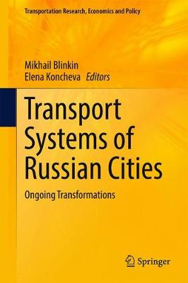 Transport Systems of Russian Cities: Ongoing Transformations - Transportation Research, Economics and Policy (Hardback)