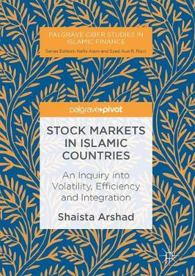 Stock Markets in Islamic Countries: An Inquiry into Volatility, Efficiency and Integration - Palgrave CIBFR Studies in Islamic Finance (Hardback)