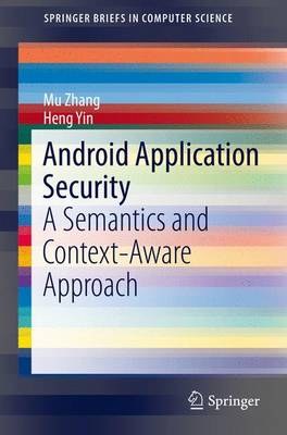 Android Application Security: A Semantics and Context-Aware Approach - SpringerBriefs in Computer Science (Paperback)