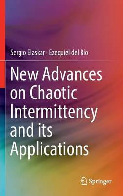 New Advances on Chaotic Intermittency and its Applications (Hardback)