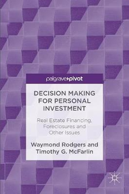 Decision Making for Personal Investment: Real Estate Financing, Foreclosures and Other Issues (Hardback)